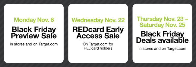 a4e9735eae6b7 6: Black Friday Preview Sale in stores and on Target.com; Wednesday Nov.  22: REDcard Early Access Sale on Target.com for REDcard holders; Thursday  Nov.