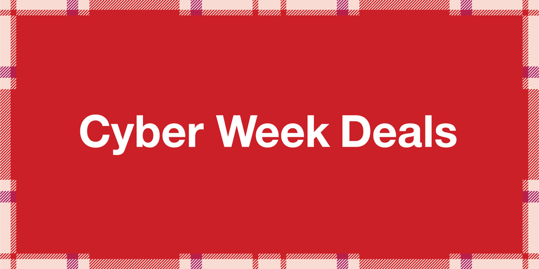 A red background with plaid border and white text: Cyber Week Deals